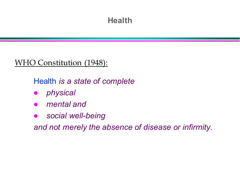 Health WHO Constitution (1948): Health is a state of complete. physical. mental and. social well-being.
