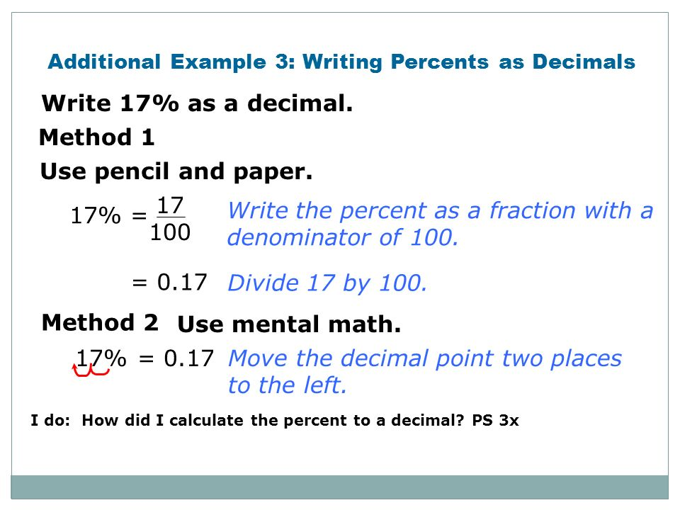 write decimal as a percent Divide the given decimal by 100% or move the decimal point two places to the left example: 95%: = 95 % /100 % = 95 /100 = 095.