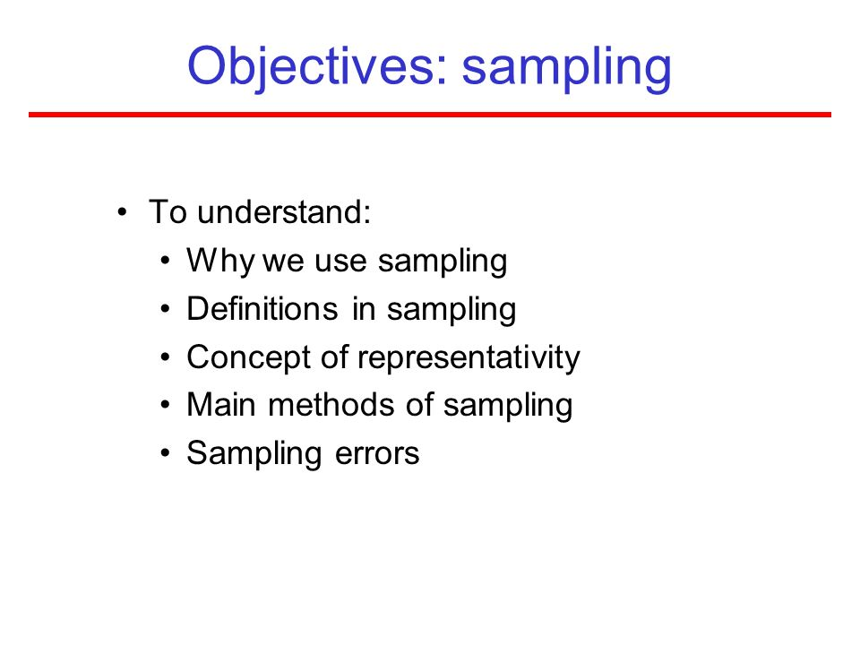 Objectives: sampling To understand: Why we use sampling