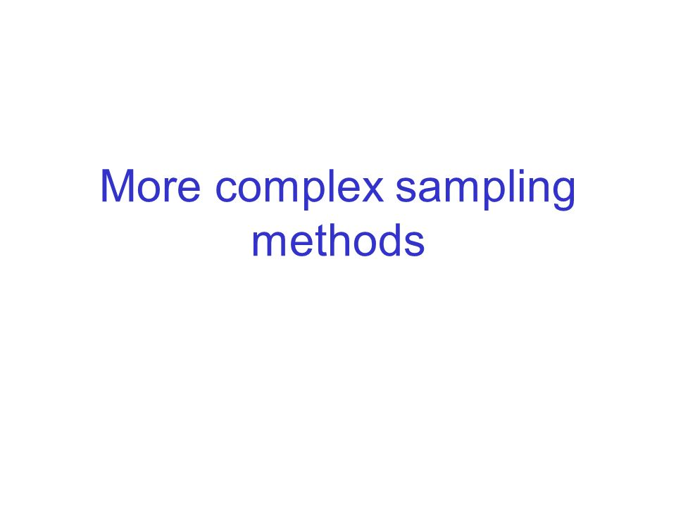 More complex sampling methods