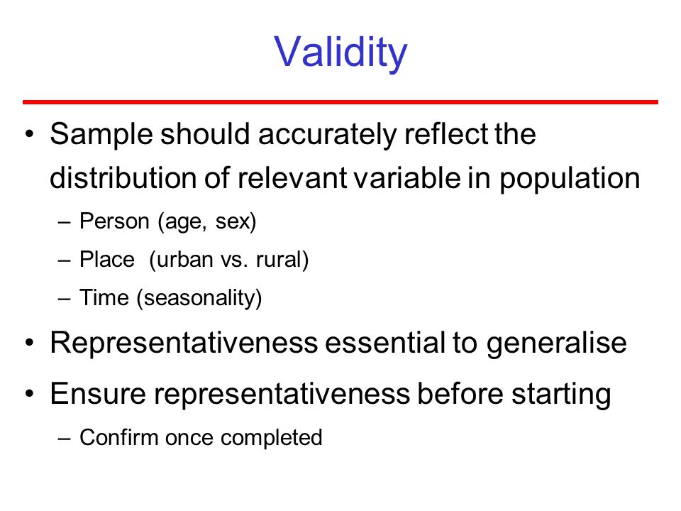ValiditySample should accurately reflect the distribution of relevant variable in population. Person (age, sex)