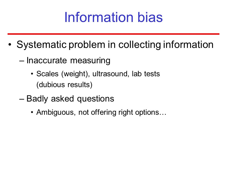 Information bias Systematic problem in collecting information