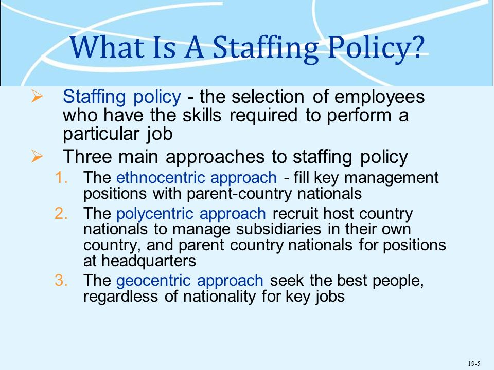 pros and cons of polycentric staffing This chapter made the following  a polycentric staffing policy uses host-country nationals to manage foreign subsidiaries and parent-country nationals for.