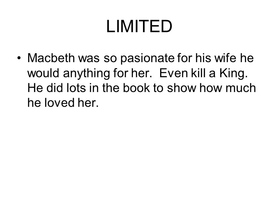 literary essay exemplars ppt video online  limited macbeth was so pasionate for his wife he would anything for her
