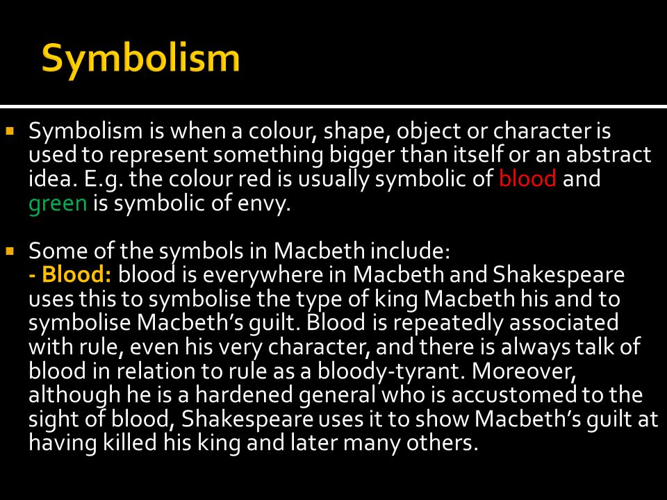 the symbolism of blood in the play macbeth The symbol of blood in macbeth in the play, blood is used as a symbol of guilt, which shakespeare develops through the murder of duncan.