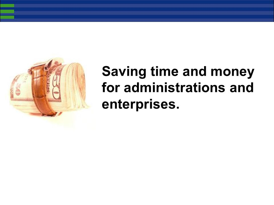 Saving time and money for administrations and enterprises.