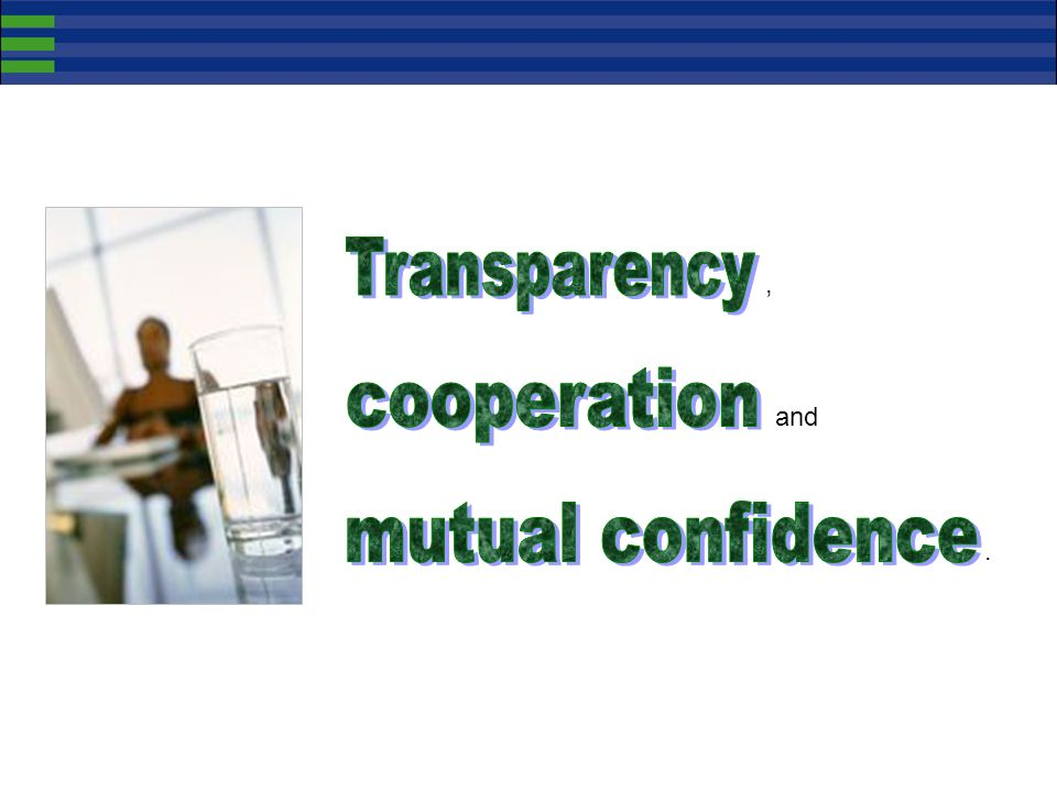 Transparency , cooperation and mutual confidence .