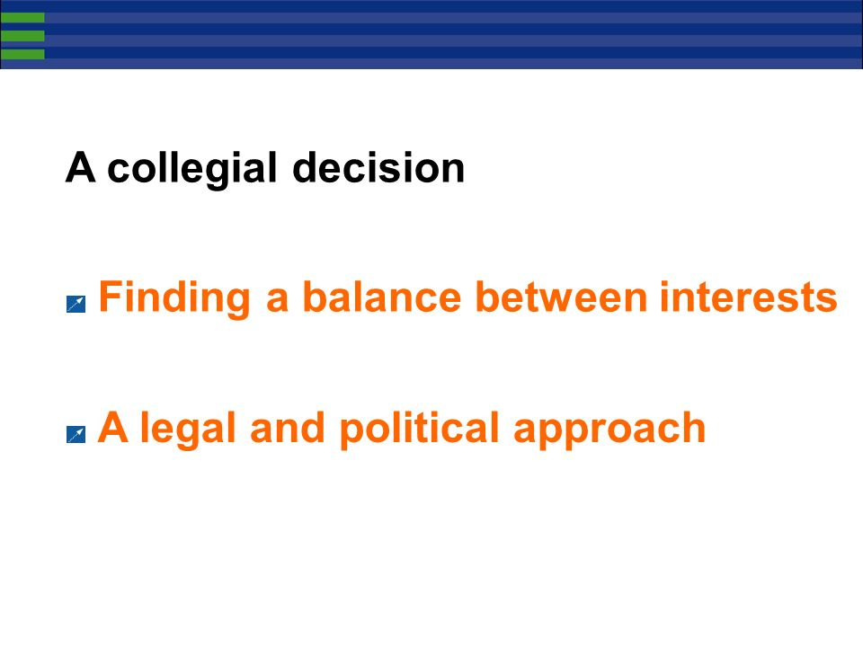 A collegial decision Finding a balance between interests A legal and political approach