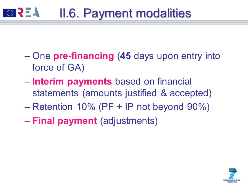 II.6. Payment modalities One pre-financing (45 days upon entry into force of GA)