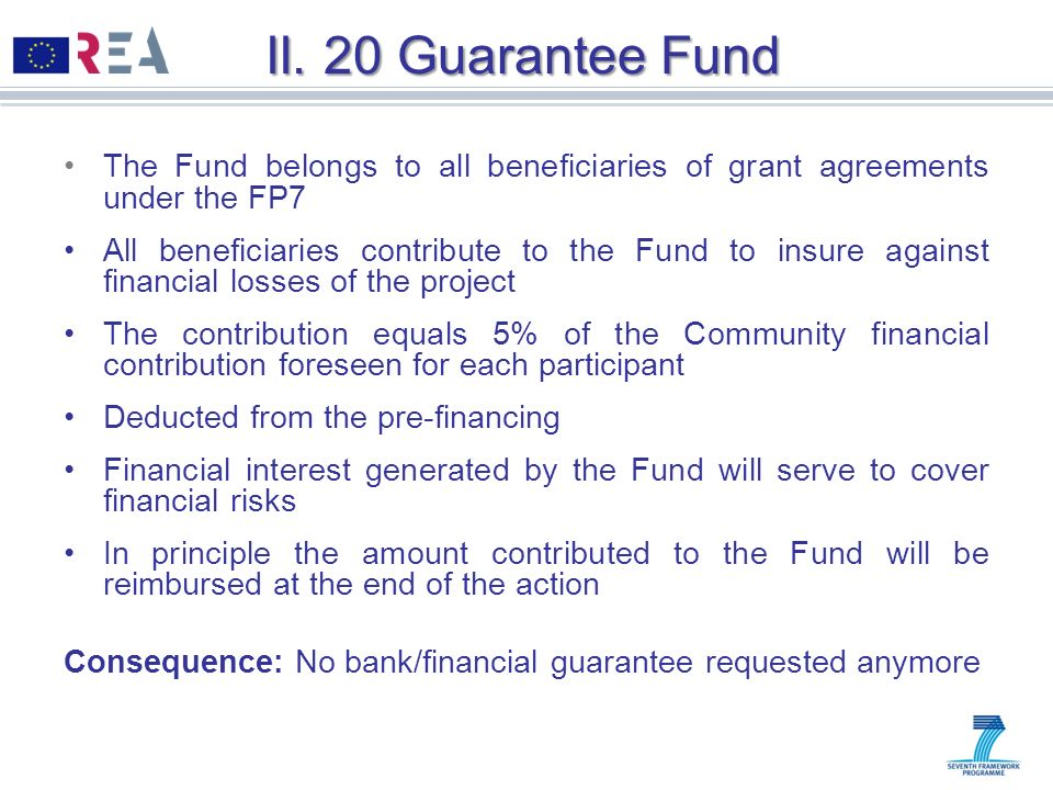 II. 20 Guarantee Fund The Fund belongs to all beneficiaries of grant agreements under the FP7.