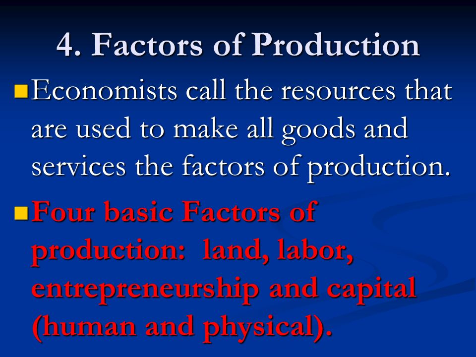 four factors of production Factors of production and their payments 4 factors are-land (natural resources)-labor (skills of people)-capital (goods used to make other goods, tools, not money.