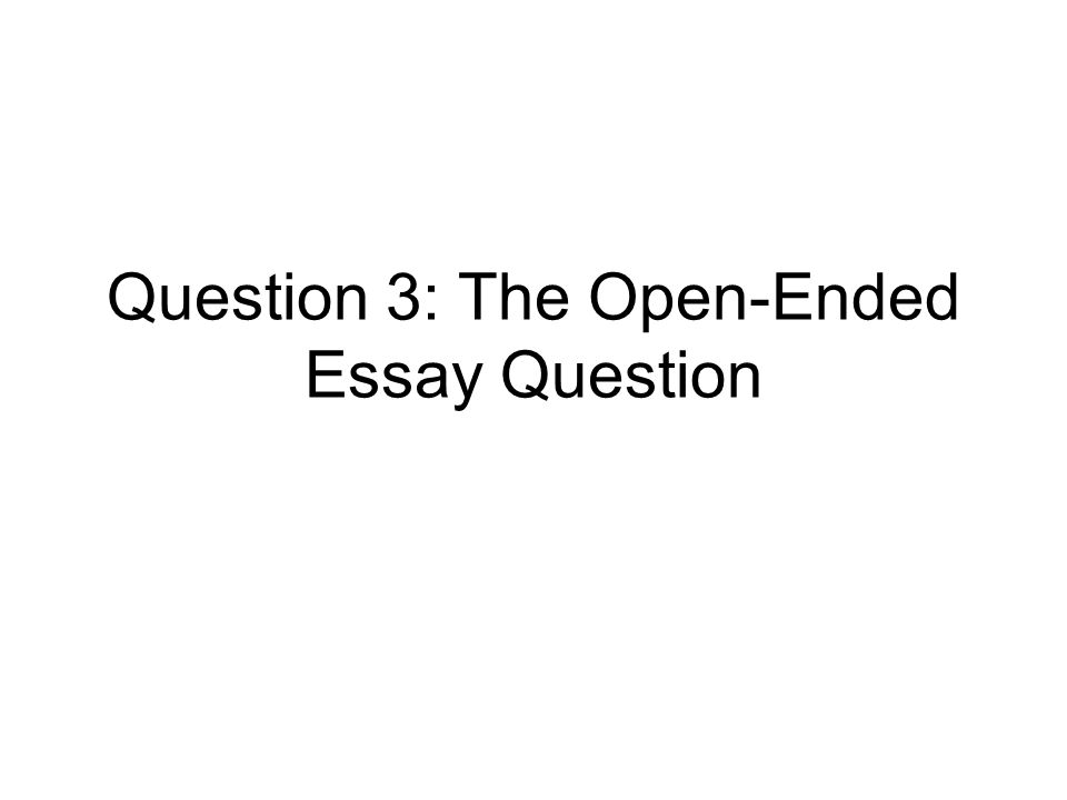 question the open ended essay question ppt video online 1 question 3 the open ended essay question