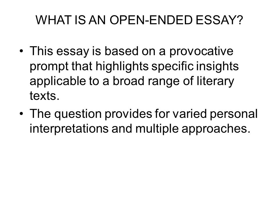 open ended essay For the 2018-19 application cycle, the common application essay prompts  remain unchanged from the  keep in mind how open-ended this prompt truly is.