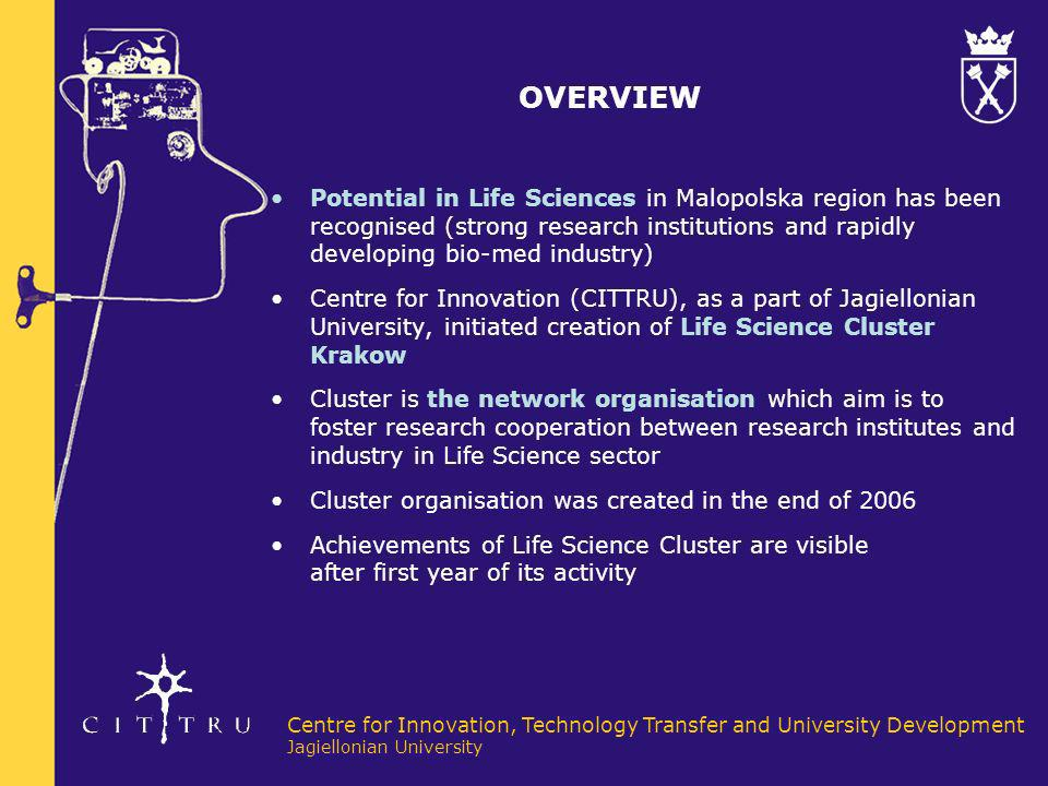 OVERVIEW Potential in Life Sciences in Malopolska region has been recognised (strong research institutions and rapidly developing bio-med industry)