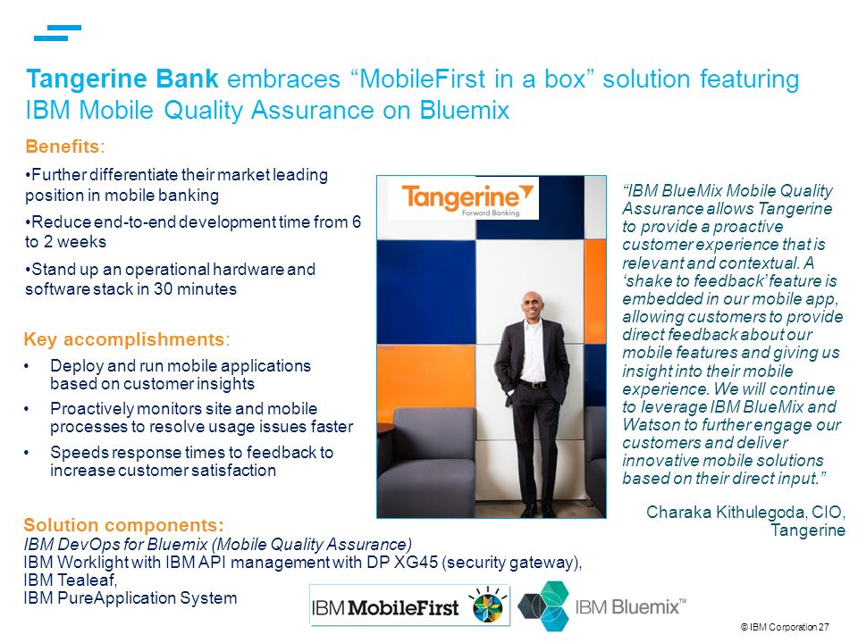 4/23/2017 1:15 AM Tangerine Bank embraces MobileFirst in a box solution featuring IBM Mobile Quality Assurance on Bluemix.