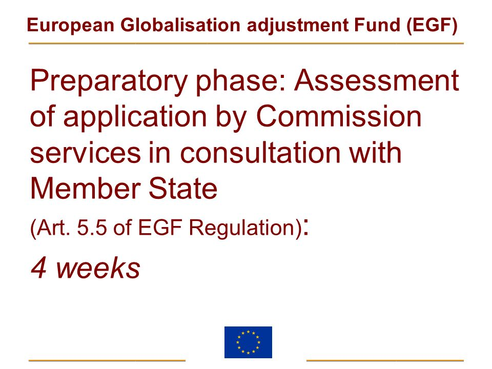 Preparatory phase: Assessment of application by Commission services in consultation with Member State (Art. 5.5 of EGF Regulation):
