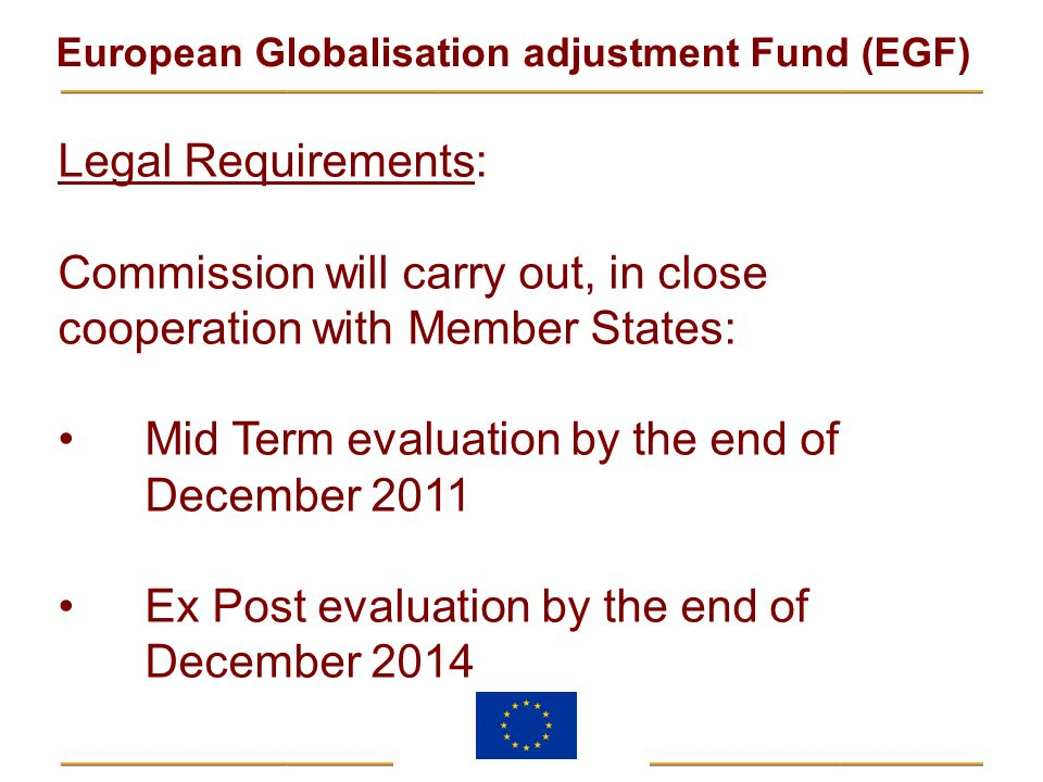 Legal Requirements: Commission will carry out, in close cooperation with Member States: Mid Term evaluation by the end of December 2011.
