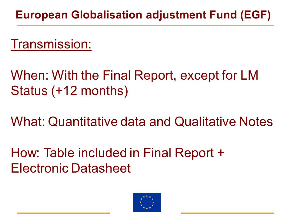 Transmission: When: With the Final Report, except for LM Status (+12 months) What: Quantitative data and Qualitative Notes.