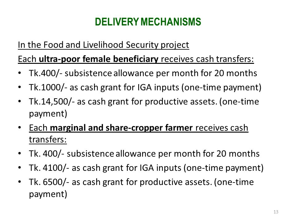 DELIVERY MECHANISMS In the Food and Livelihood Security project. Each ultra-poor female beneficiary receives cash transfers: