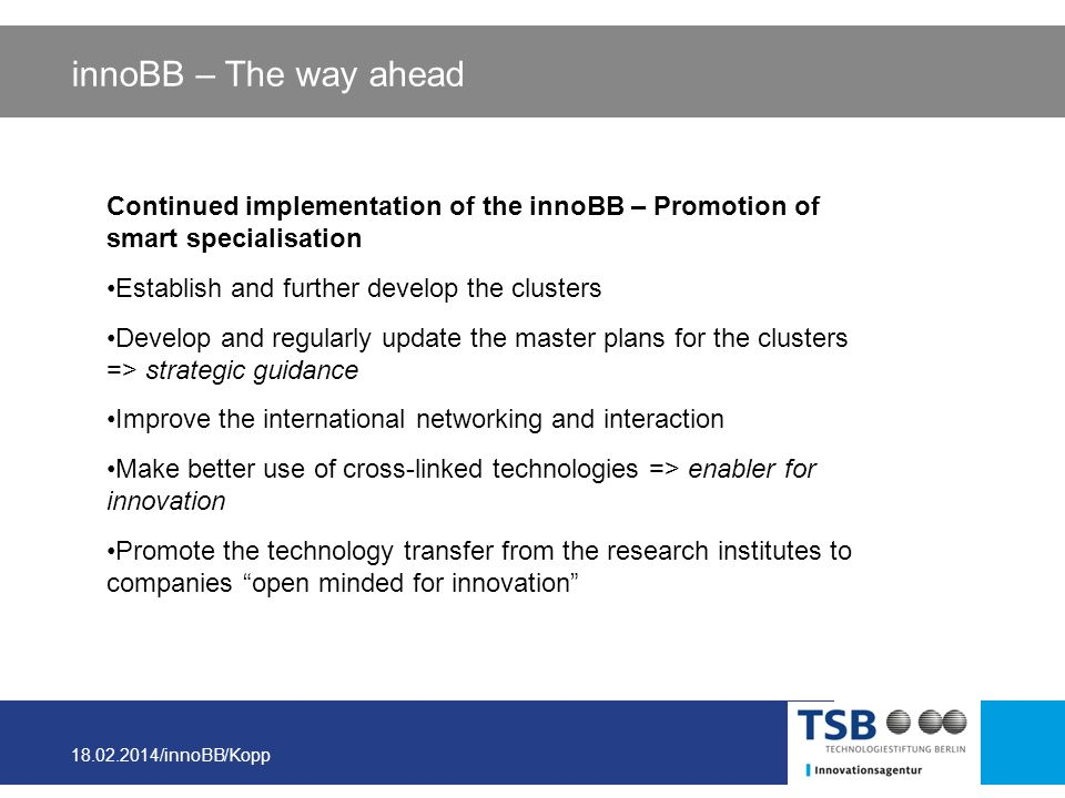 innoBB – The way aheadContinued implementation of the innoBB – Promotion of smart specialisation. Establish and further develop the clusters.