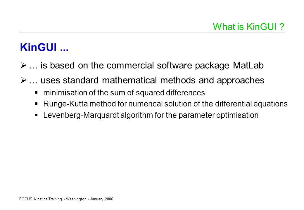 What is KinGUI KinGUI ... … is based on the commercial software package MatLab. … uses standard mathematical methods and approaches.