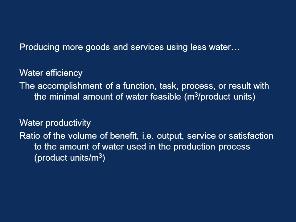 Producing more goods and services using less water… Water efficiency