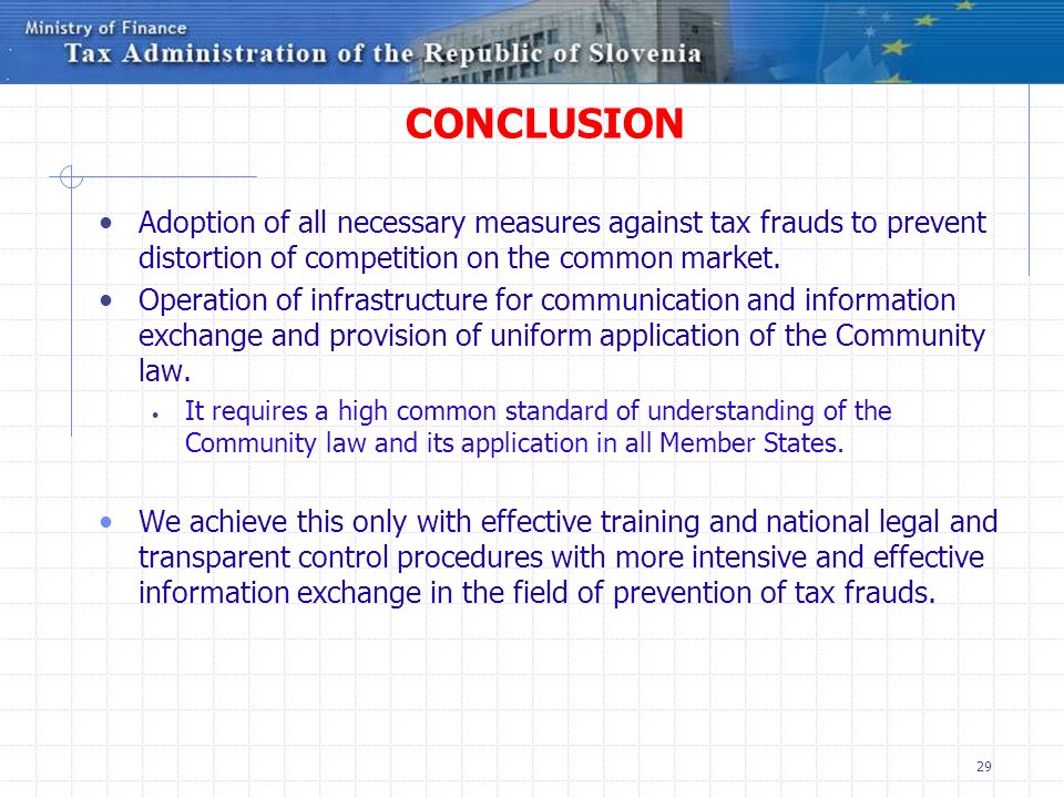 CONCLUSION Adoption of all necessary measures against tax frauds to prevent distortion of competition on the common market.