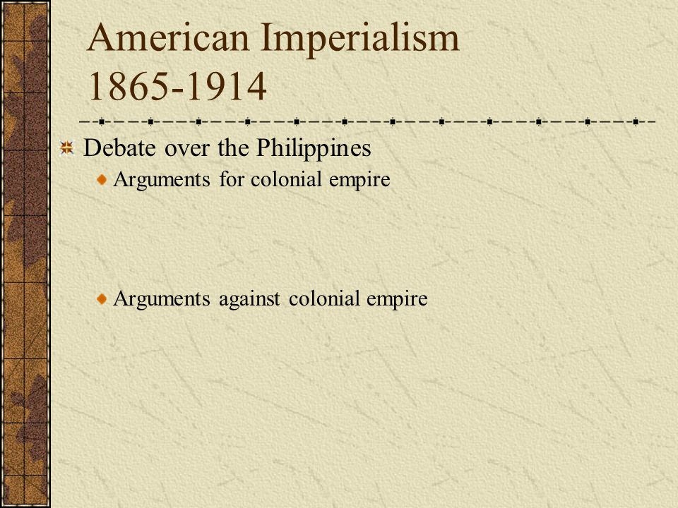 a description of the debate over american imperialism The debate in congress over hawaiian annexation took five years during that time, the imperialists and anti-imperialists thoroughly argued their positions after the spanish-american war, congress took less than a year to approve the acquisition of the philippines, puerto rico, guam, and wake island.