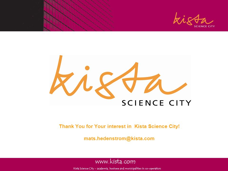 Thank You for Your interest in Kista Science City. mats