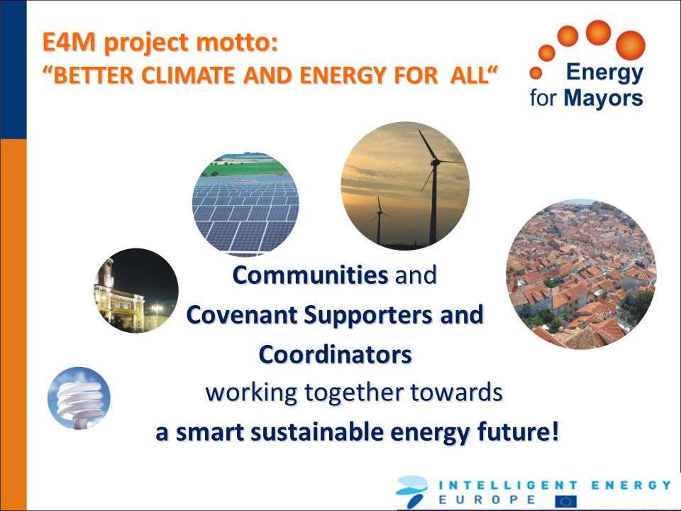 E4M project motto: BETTER CLIMATE AND ENERGY FOR ALL Communities and Covenant Supporters and Coordinators.