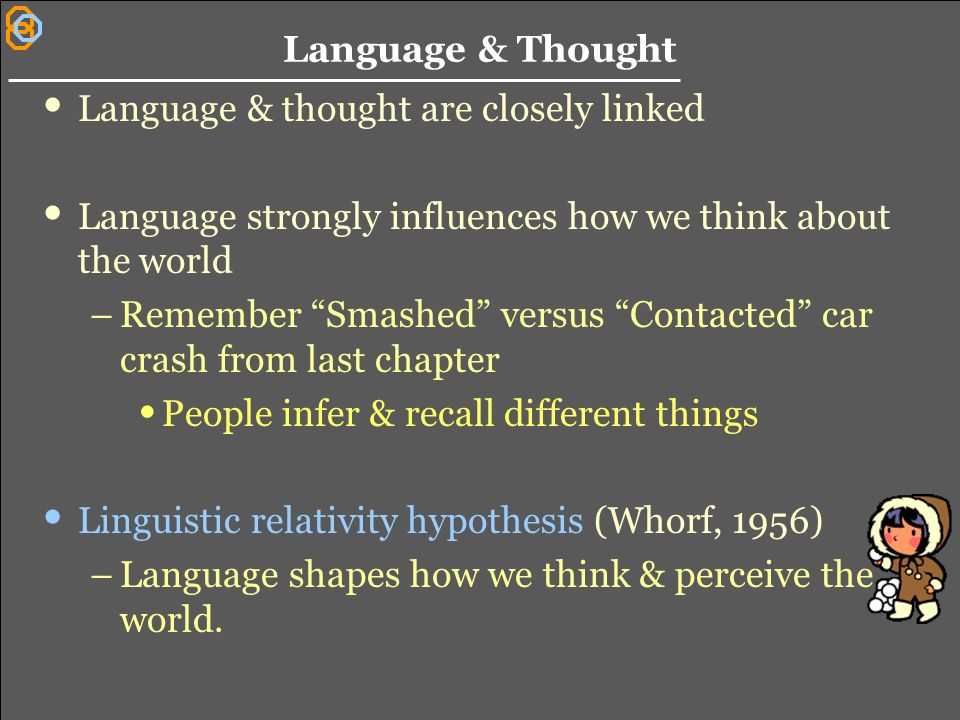 how language shapes thought Do the languages we speak shape the way we think for example, how do we think about time the word time is the most frequent noun in the english language.