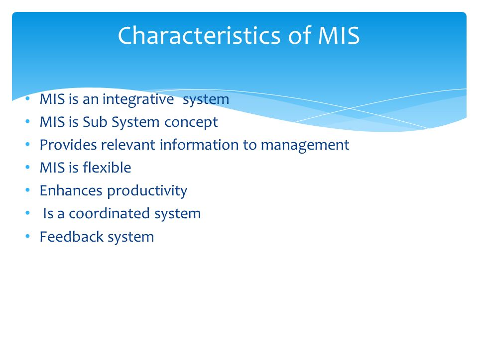 characteristics of management information system Management information systems 319 managed to ensure its cost-effective use it is an ingredient that is vital to good management and if properly managed, should rank in importance with the.
