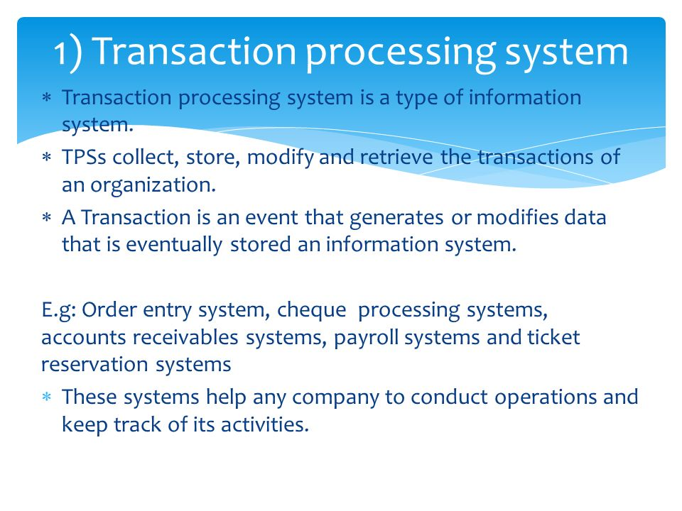 transaction processing system in a supermarket A transaction processing system can be defined as a set of policies, procedures, equipment and technology designed to facilitate transactions at the point of sale.