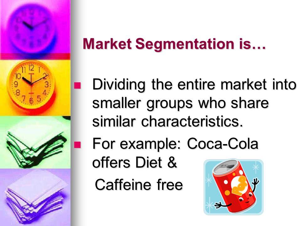 demographic segmented by coca cola Customer segmentation generally speaking, although the company focus on whole population in the world, young generation is the target marketed of the company and they also want to show their products with full of youth and energy to their customers.