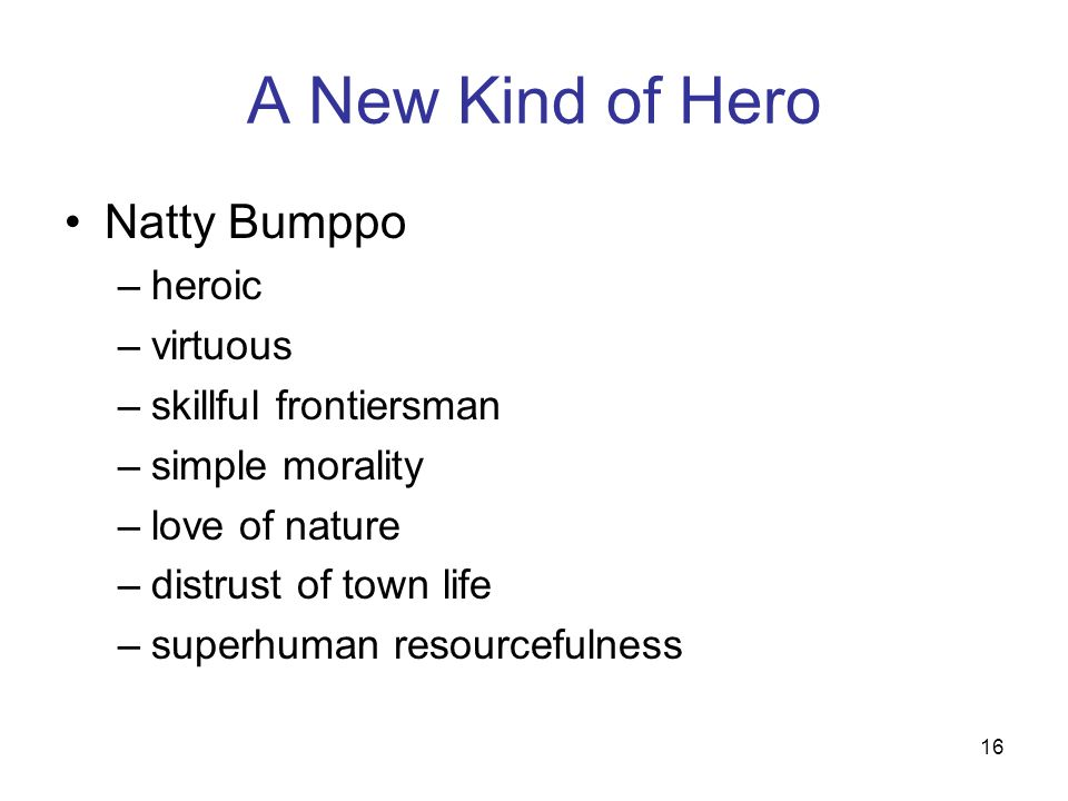 the american hero natty bumppo July 2, 1985 james fenimore cooper's frontier hero natty bumppo became a  fictional symbol of colonial america in several adventure novels,.