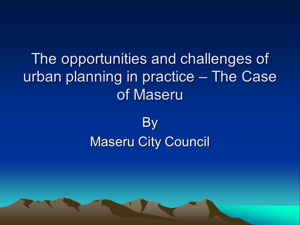 The opportunities and challenges of urban planning in practice – The Case of Maseru