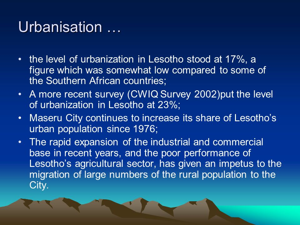 Urbanisation … the level of urbanization in Lesotho stood at 17%, a figure which was somewhat low compared to some of the Southern African countries;