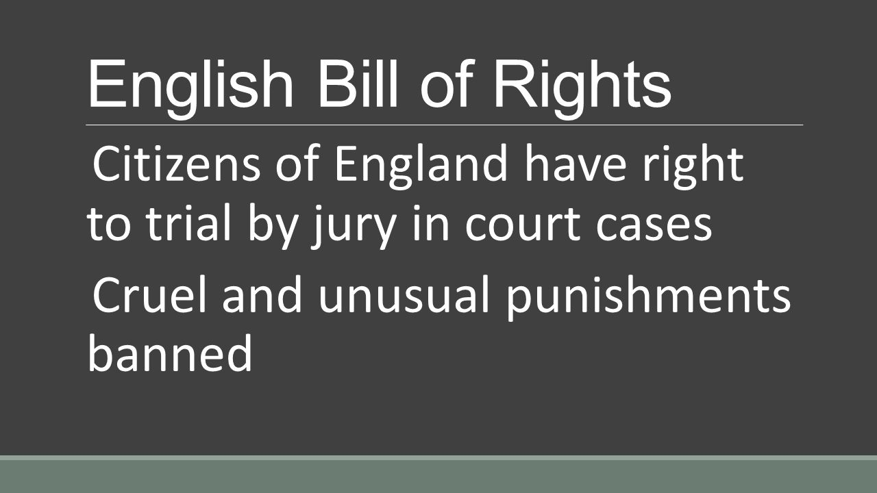 English Bill of Rights Citizens of England have right to trial by jury in court cases.