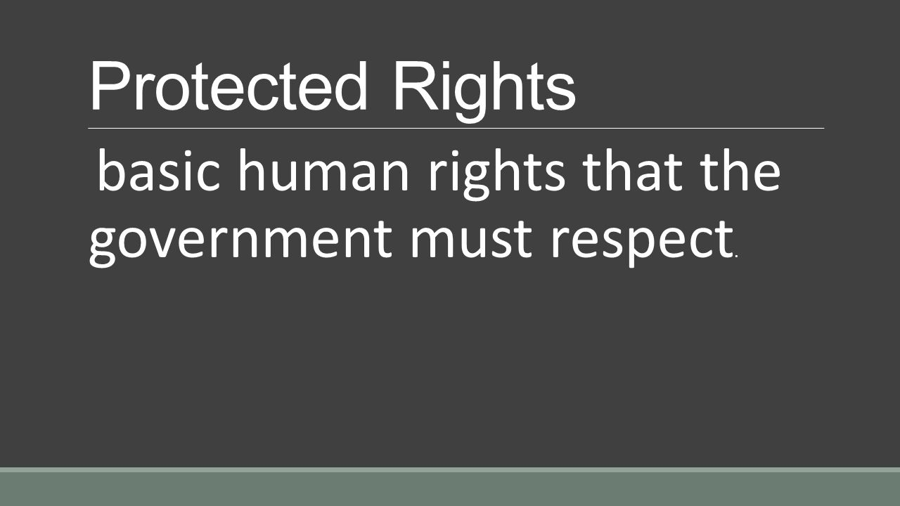 Protected Rights basic human rights that the government must respect.