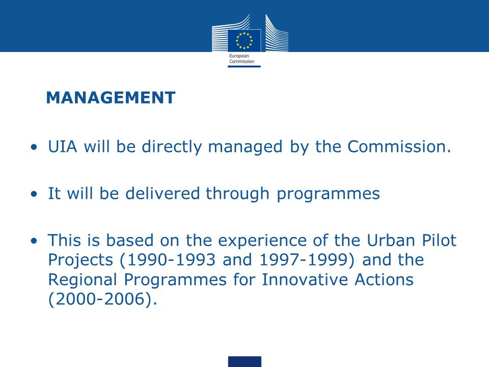 MANAGEMENT UIA will be directly managed by the Commission. It will be delivered through programmes.