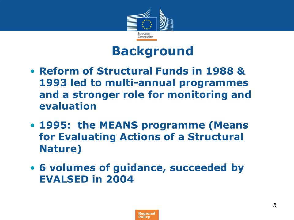 Background Reform of Structural Funds in 1988 & 1993 led to multi-annual programmes and a stronger role for monitoring and evaluation.