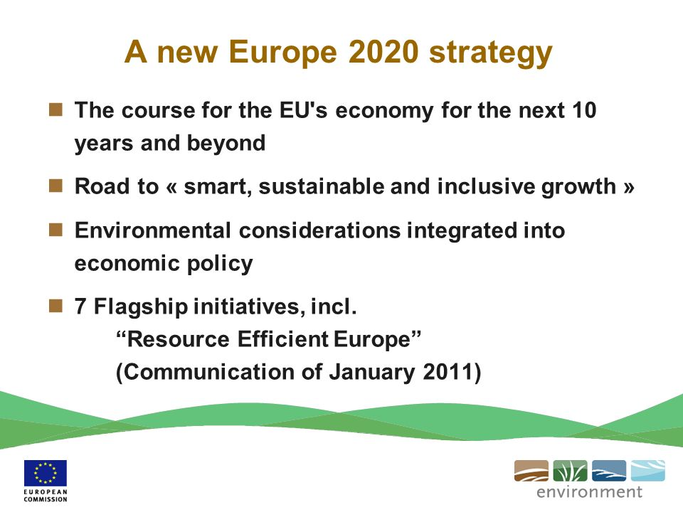 A new Europe 2020 strategyThe course for the EU s economy for the next 10 years and beyond. Road to « smart, sustainable and inclusive growth »