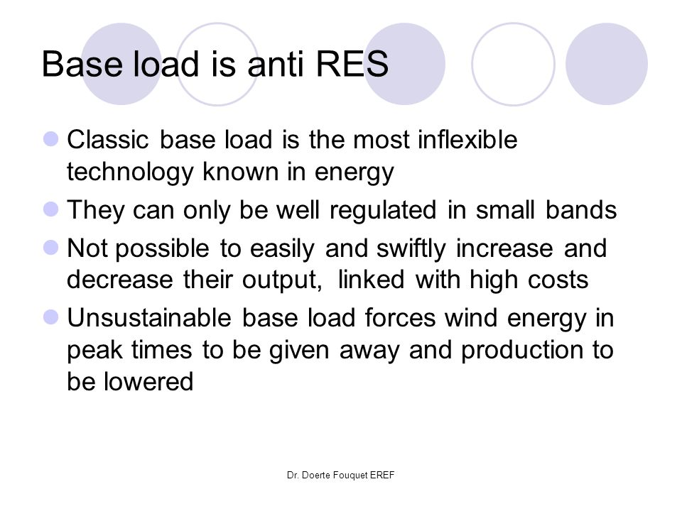 Base load is anti RES Classic base load is the most inflexible technology known in energy. They can only be well regulated in small bands.