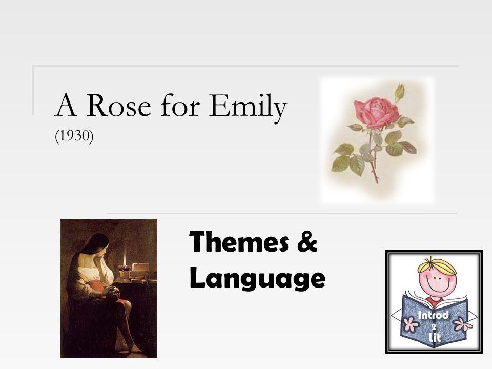 a rose for emily mood A rose for emily mood essay sample the mood of this story is that the main character emily's life was a sad and depressed life it makes you feel sorry for ms emily that her father kept her sheltered all of her life until he died.