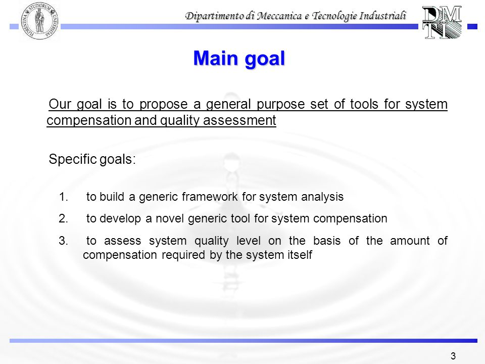 Main goal Our goal is to propose a general purpose set of tools for system compensation and quality assessment.