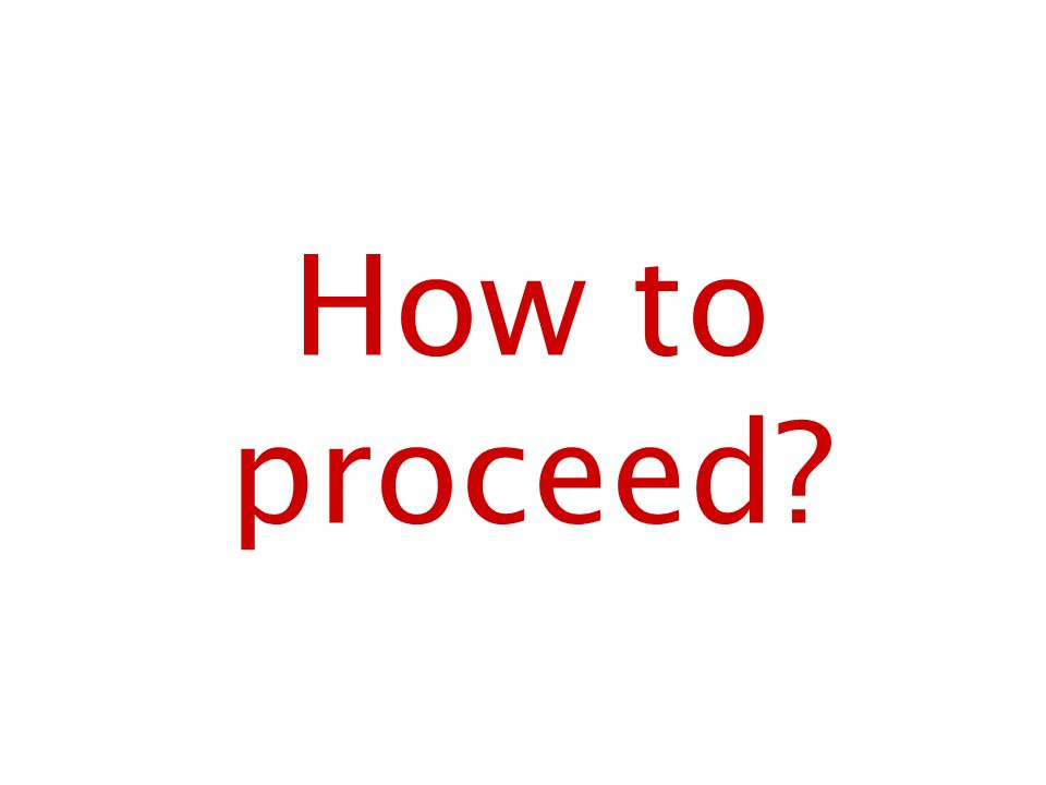 How to proceed