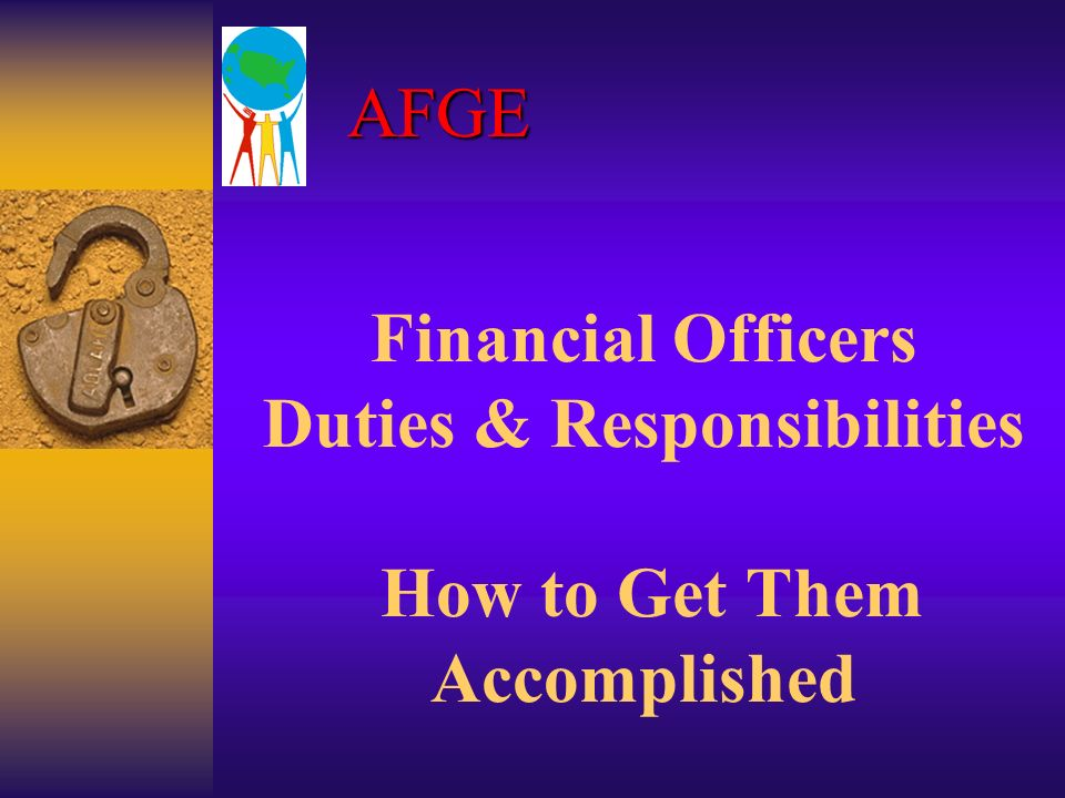 AFGE Financial Officers Duties & Responsibilities How to Get Them  Accomplished