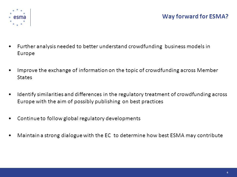 Way forward for ESMA Further analysis needed to better understand crowdfunding business models in Europe.