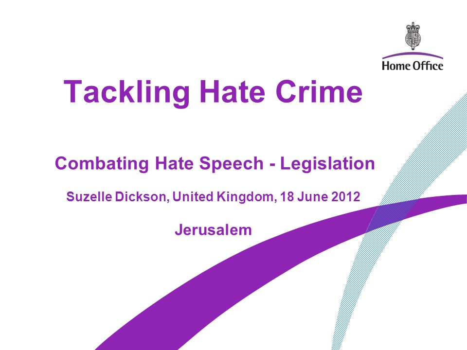 Tackling Hate Crime Combating Hate Speech - Legislation Suzelle Dickson, United Kingdom, 18 June 2012 Jerusalem