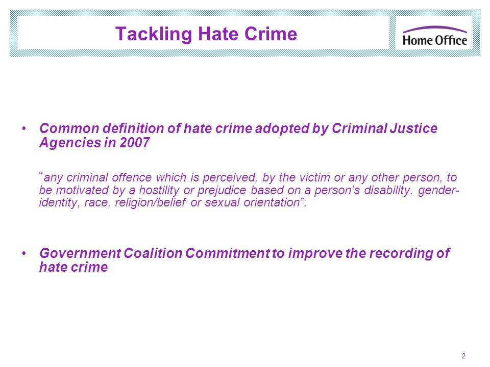 Tackling Hate Crime Common definition of hate crime adopted by Criminal Justice Agencies in 2007.